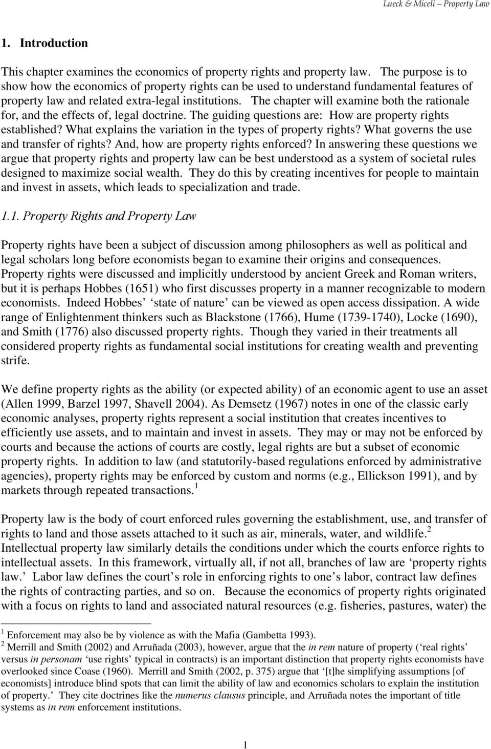 The chapter will examine both the rationale for, and the effects of, legal doctrine. The guiding questions are: How are property rights established?