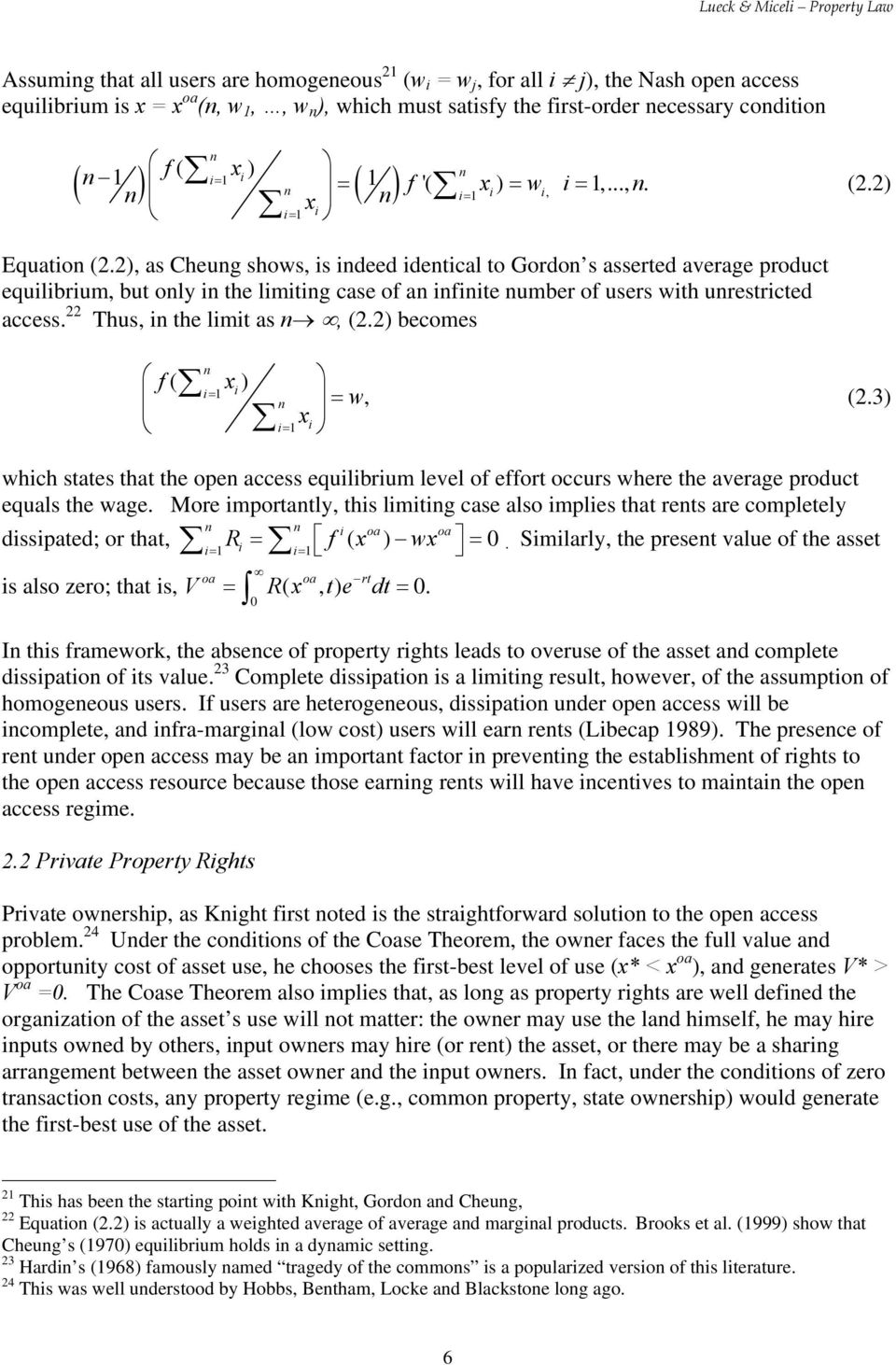 2), as Cheung shows, is indeed identical to Gordon s asserted average product equilibrium, but only in the limiting case of an infinite number of users with unrestricted access.