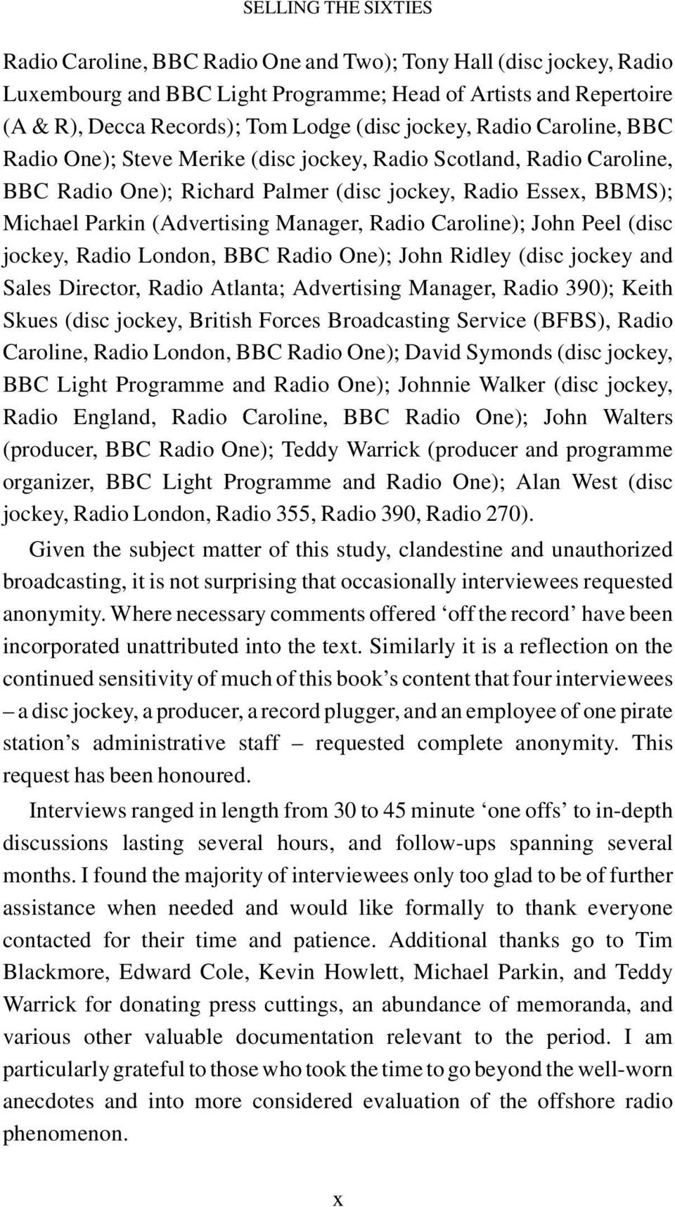 Manager, Radio Caroline); John Peel (disc jockey, Radio London, BBC Radio One); John Ridley (disc jockey and Sales Director, Radio Atlanta; Advertising Manager, Radio 390); Keith Skues (disc jockey,