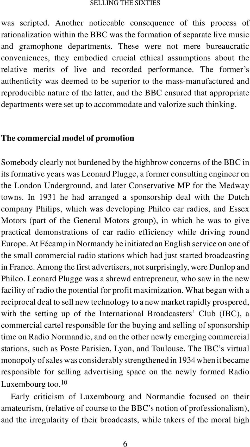 The former s authenticity was deemed to be superior to the mass-manufactured and reproducible nature of the latter, and the BBC ensured that appropriate departments were set up to accommodate and