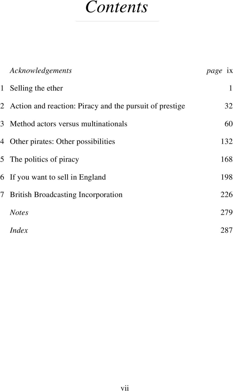 Other pirates: Other possibilities 132 5 The politics of piracy 168 6 If you want