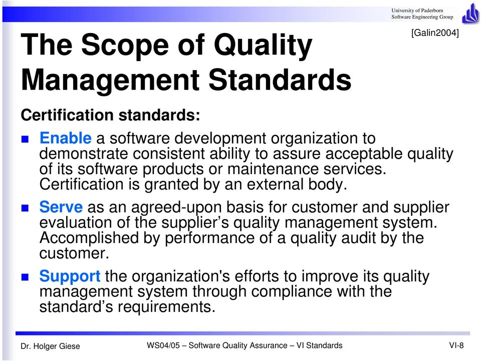 Serve as an agreed-upon basis for customer and supplier evaluation of the supplier s quality management system.