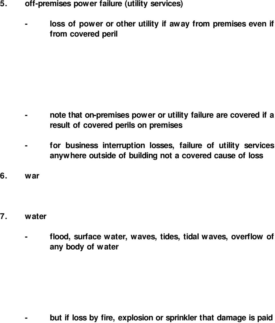 war - note that on-premises power or utility failure are covered if a result of covered perils on premises - for business