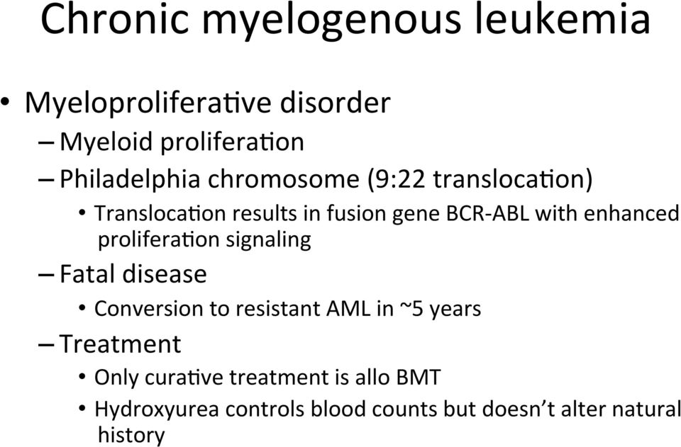 proliferafon signaling Fatal disease Conversion to resistant AML in ~5 years Treatment Only