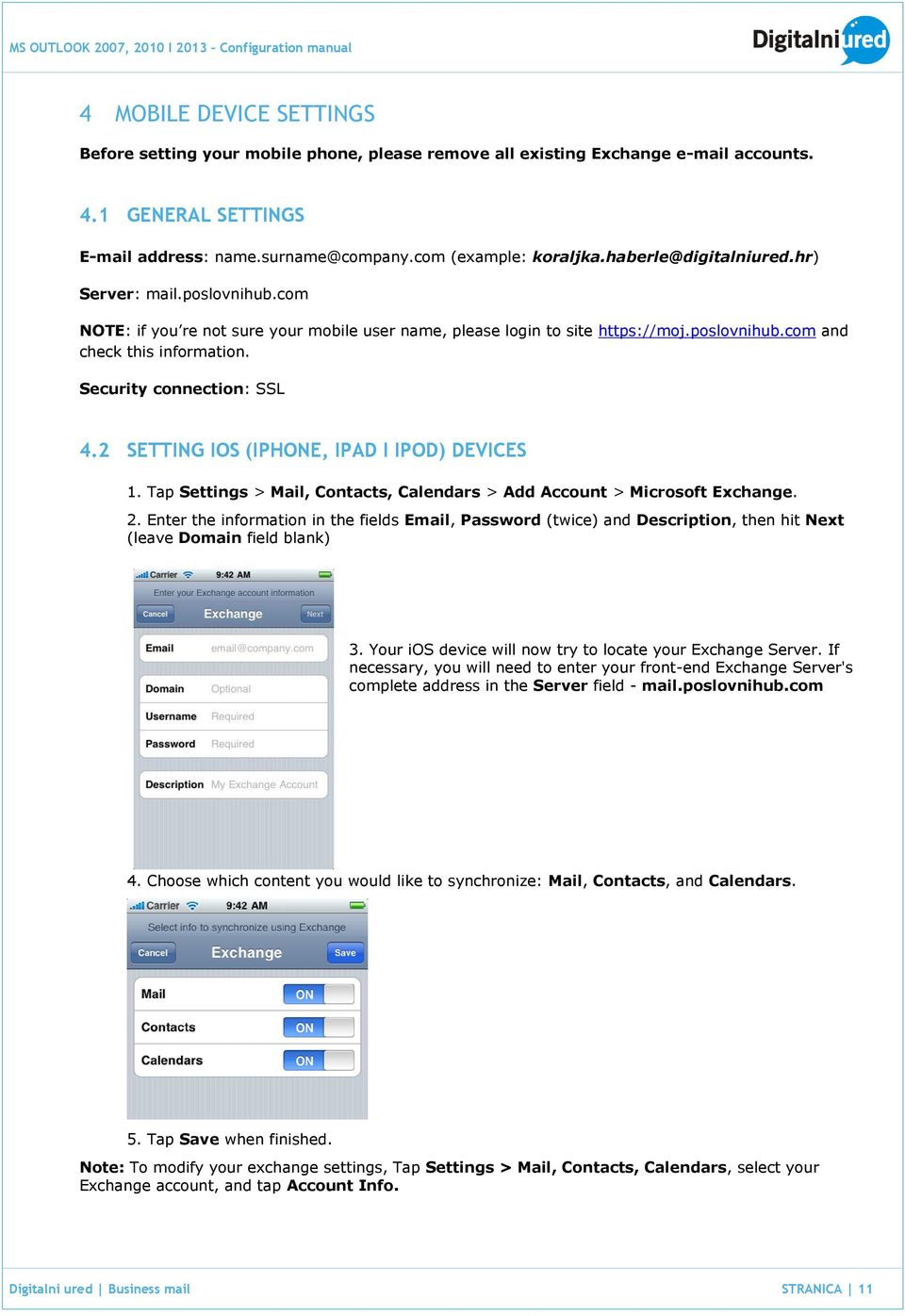Security connection: SSL 4.2 SETTING IOS (IPHONE, IPAD I IPOD) DEVICES 1. Tap Settings > Mail, Contacts, Calendars > Add Account > Microsoft Exchange. 2.