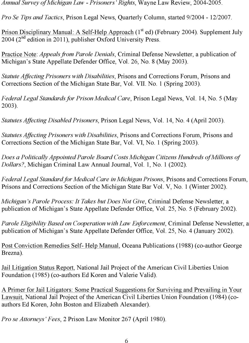 Practice Note: Appeals from Parole Denials, Criminal Defense Newsletter, a publication of Michigan s State Appellate Defender Office, Vol. 26, No. 8 (May 2003).
