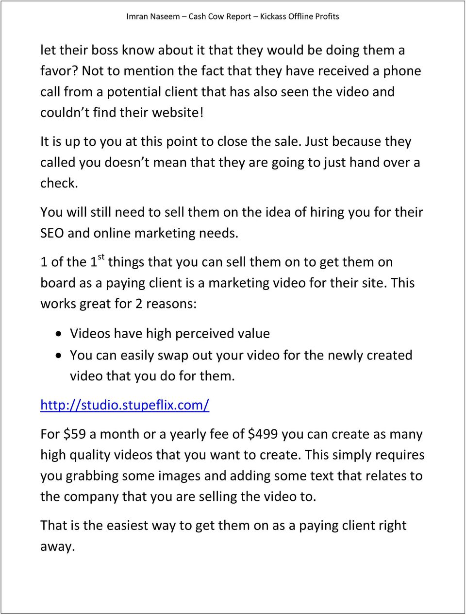 Just because they called you doesn t mean that they are going to just hand over a check. You will still need to sell them on the idea of hiring you for their SEO and online marketing needs.