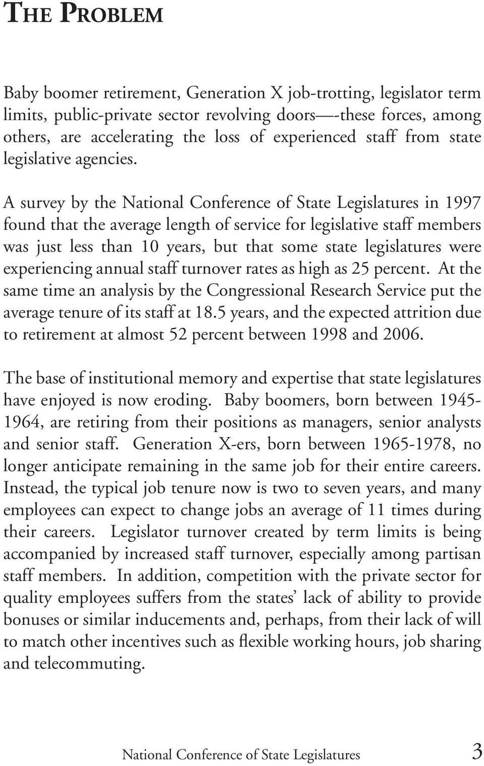 A survey by the in 1997 found that the average length of service for legislative staff members was just less than 10 years, but that some state legislatures were experiencing annual staff turnover