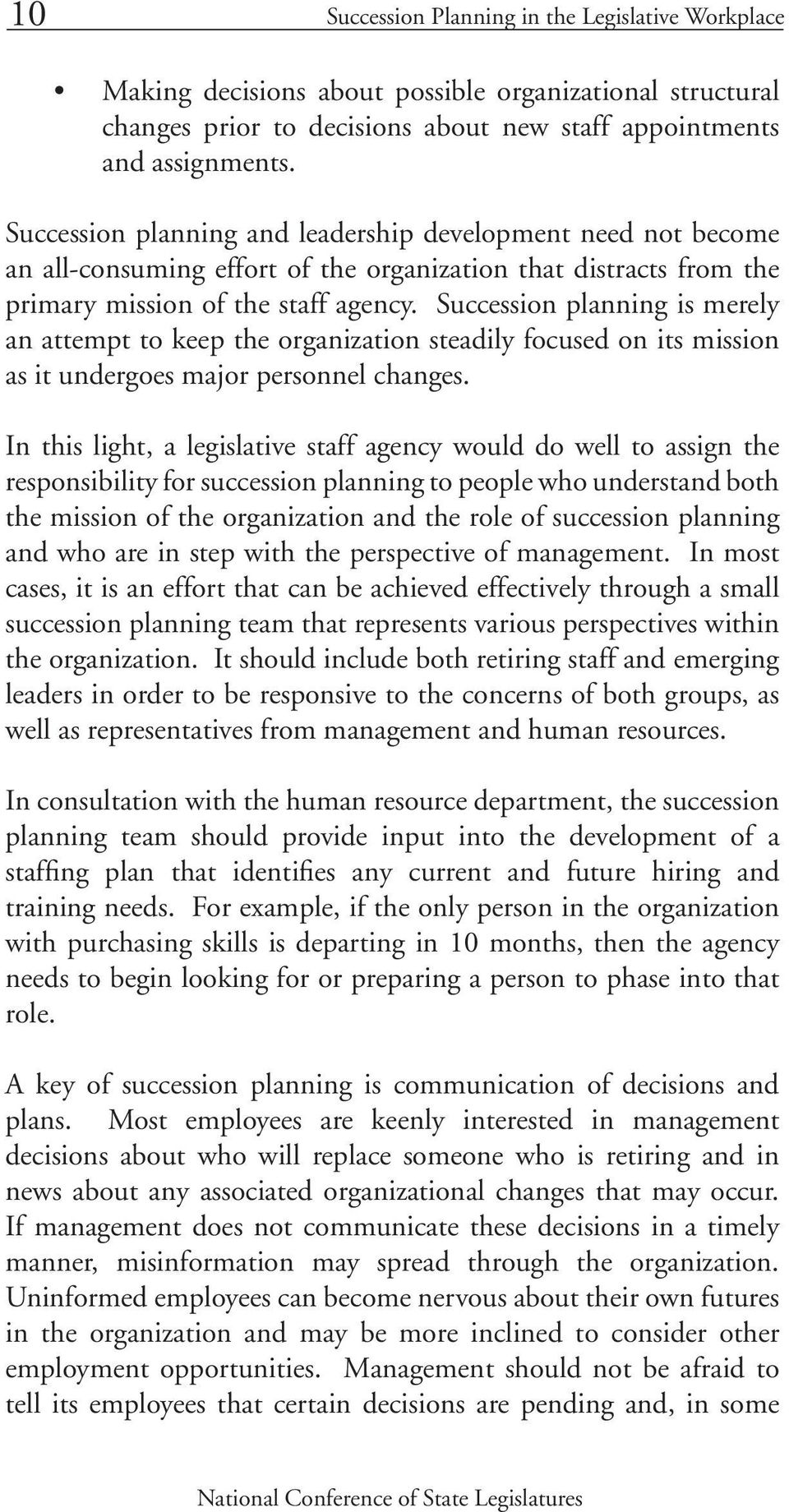 Succession planning is merely an attempt to keep the organization steadily focused on its mission as it undergoes major personnel changes.