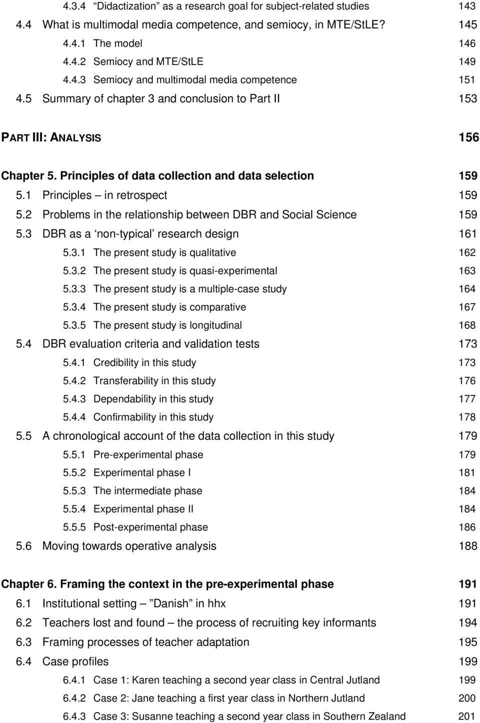 2 Problems in the relationship between DBR and Social Science 159 5.3 DBR as a non-typical research design 161 5.3.1 The present study is qualitative 162 5.3.2 The present study is quasi-experimental 163 5.