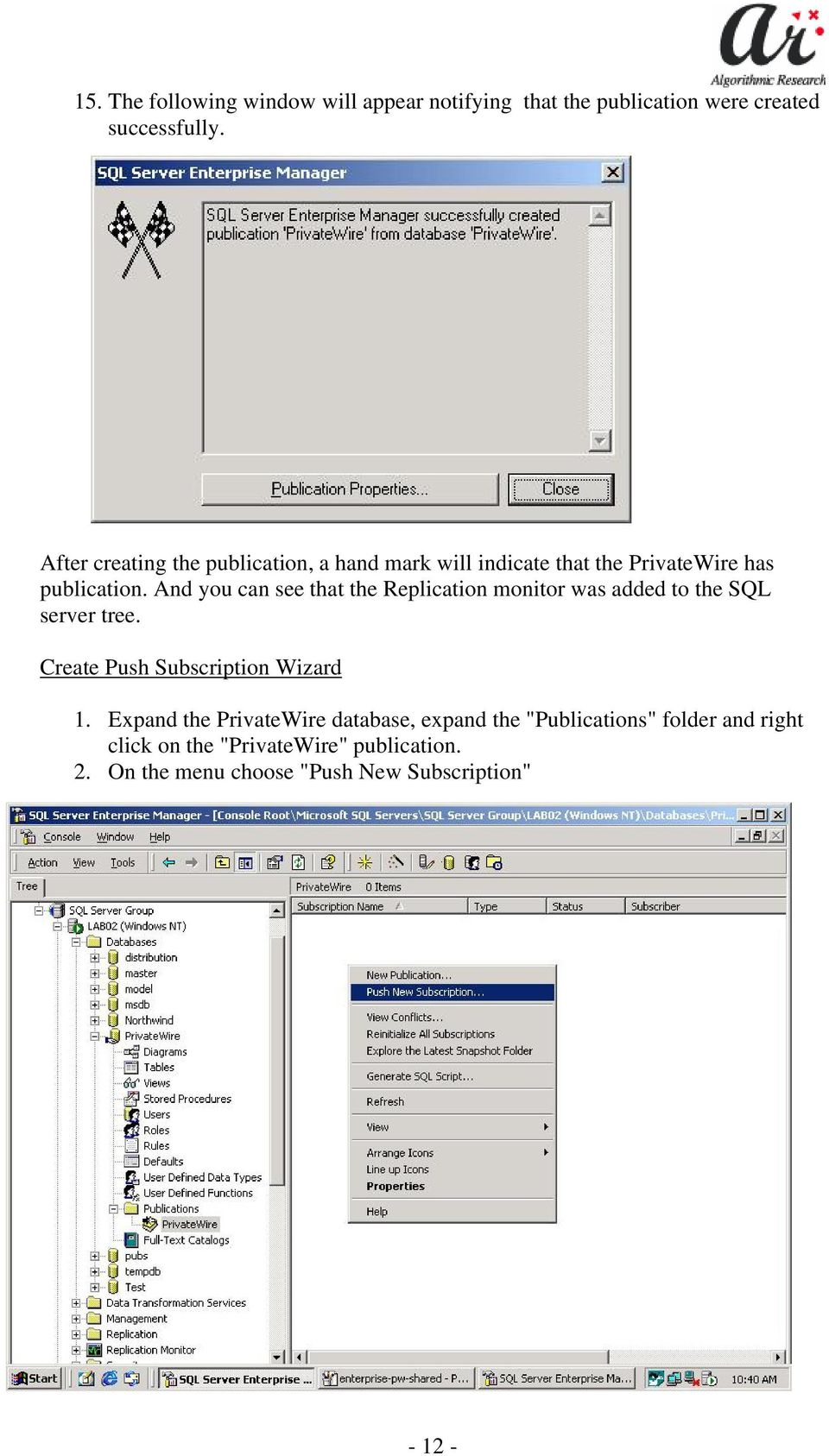 And you can see that the Replication monitor was added to the SQL server tree. Create Push Subscription Wizard 1.