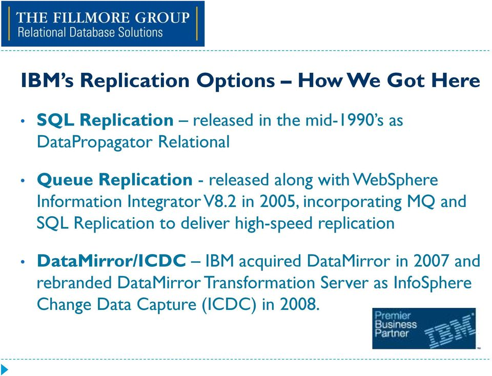 2 in 2005, incorporating MQ and SQL Replication to deliver high-speed replication DataMirror/ICDC IBM