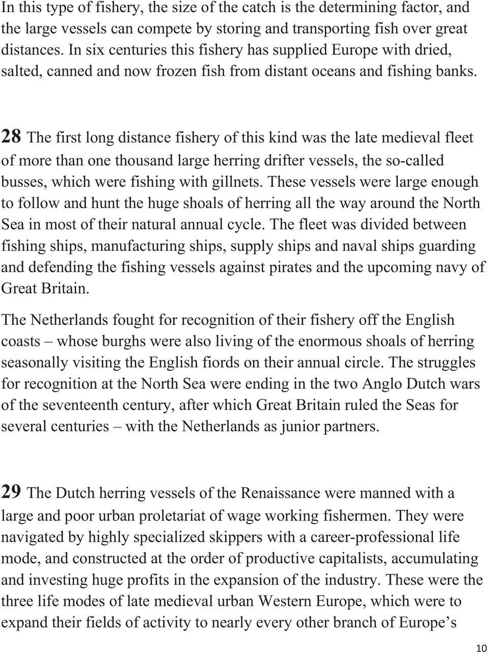 28 The first long distance fishery of this kind was the late medieval fleet of more than one thousand large herring drifter vessels, the so-called busses, which were fishing with gillnets.