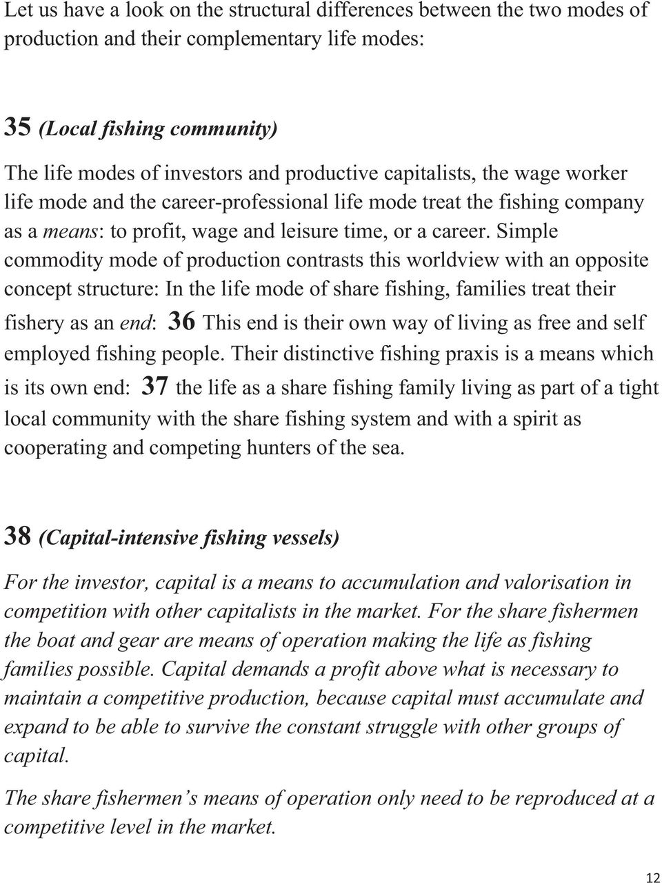 Simple commodity mode of production contrasts this worldview with an opposite concept structure: In the life mode of share fishing, families treat their fishery as an end: 36 This end is their own