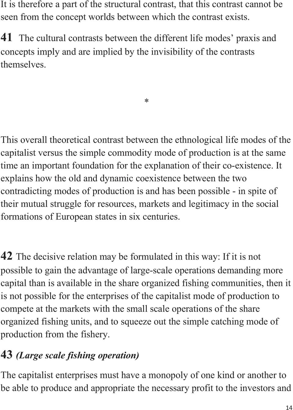 * This overall theoretical contrast between the ethnological life modes of the capitalist versus the simple commodity mode of production is at the same time an important foundation for the