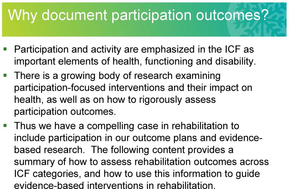 participation outcomes. Thus we have a compelling case in rehabilitation to include participation in our outcome plans and evidencebased research.