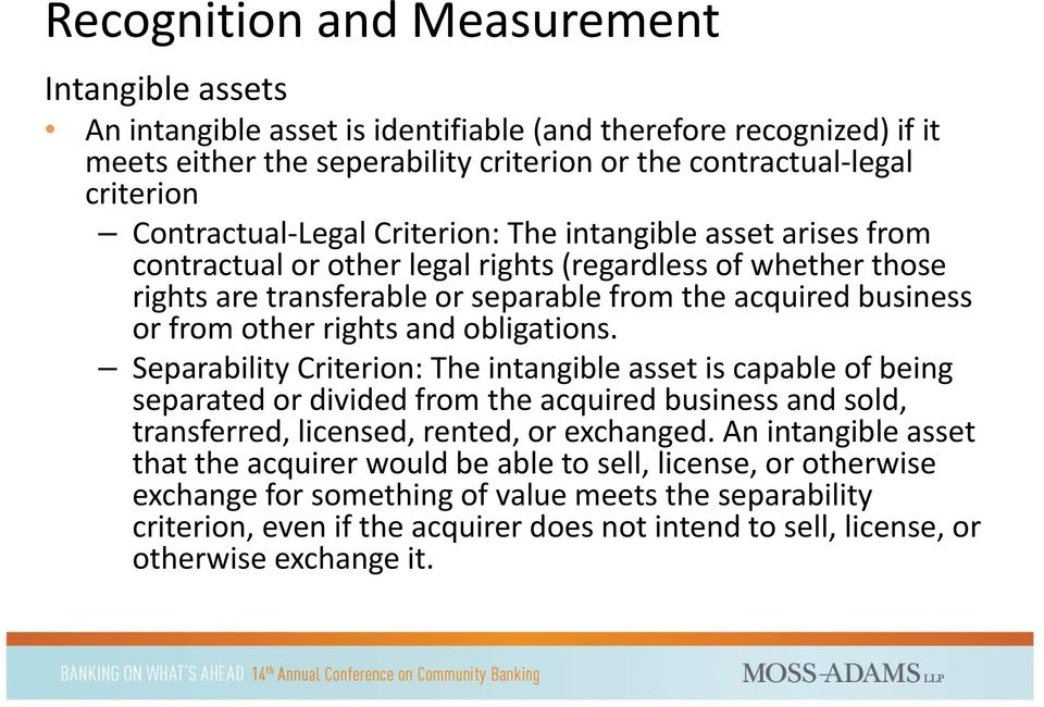 other rights and obligations. Separability Criterion: The intangible asset is capable of being separated or divided from the acquired business and sold, transferred, licensed, rented, or exchanged.