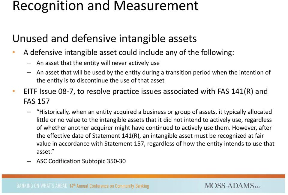 FAS 157 Historically, when an entity acquired a business or group of assets, it typically allocated little or no value to the intangible assets that it did not intend to actively use, regardless of