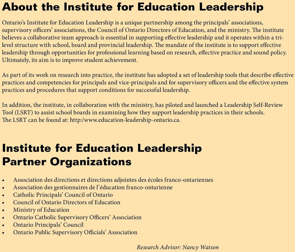 The institute believes a collaborative team approach is essential in supporting effective leadership and it operates within a trilevel structure with school, board and provincial leadership.