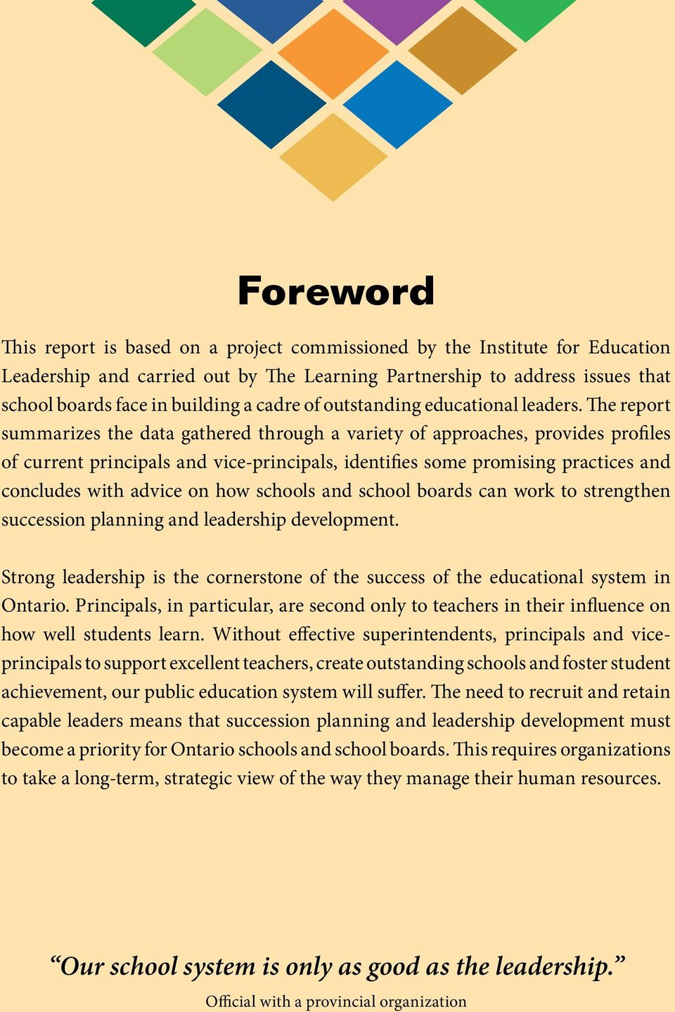 The report summarizes the data gathered through a variety of approaches, provides profiles of current principals and vice-principals, identifies some promising practices and concludes with advice on