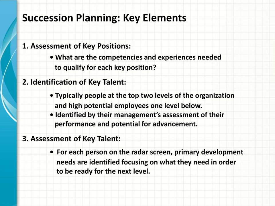 Identification of Key Talent: Typically people at the top two levels of the organization and high potential employees one level below.