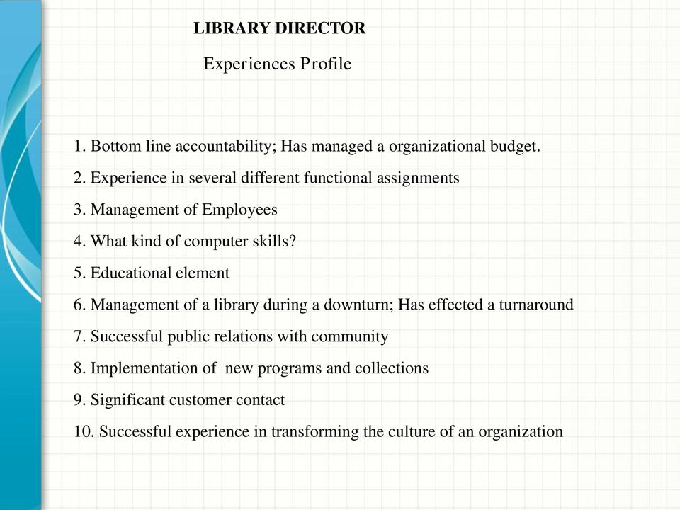 Educational element 6. Management of a library during a downturn; Has effected a turnaround 7.
