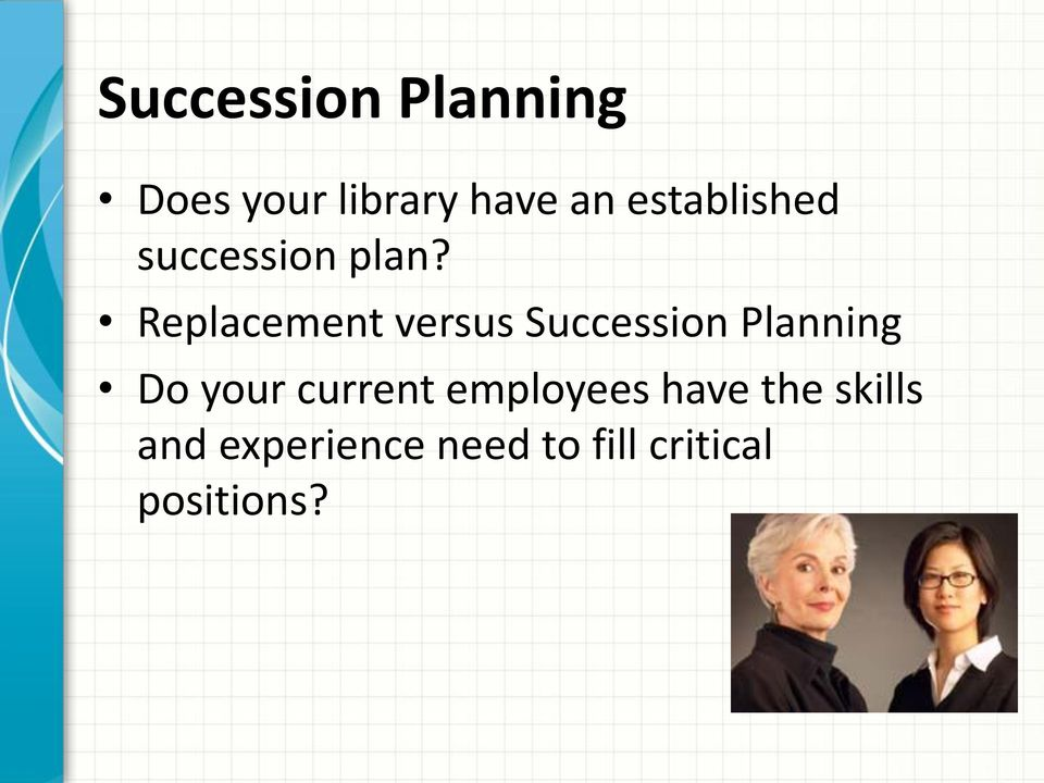 Replacement versus Succession Planning Do your