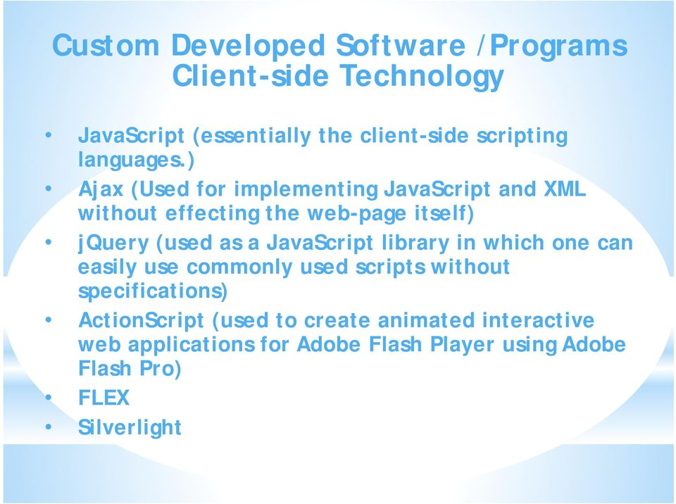 ) Ajax (Used for implementing JavaScript and XML without effecting the web-page itself) jquery (used as a