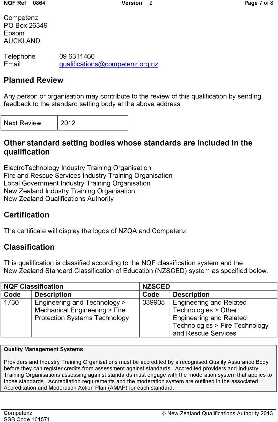 Next Review 2012 Other standard setting bodies whose standards are included in the qualification ElectroTechnology Industry Training Organisation Fire and Rescue Services Industry Training
