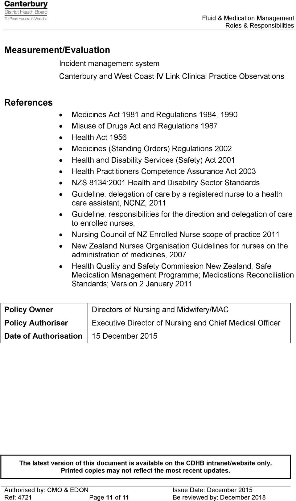 and Disability Sector Standards Guideline: delegation of care by a registered nurse to a health care assistant, NCNZ, 2011 Guideline: responsibilities for the direction and delegation of care to