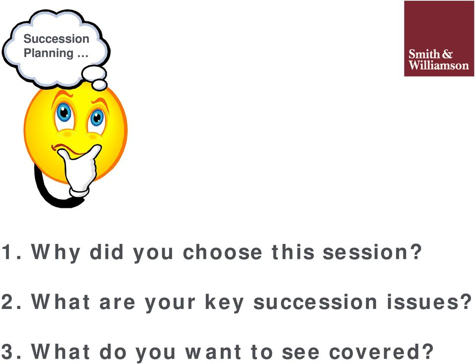 2. What are your key succession