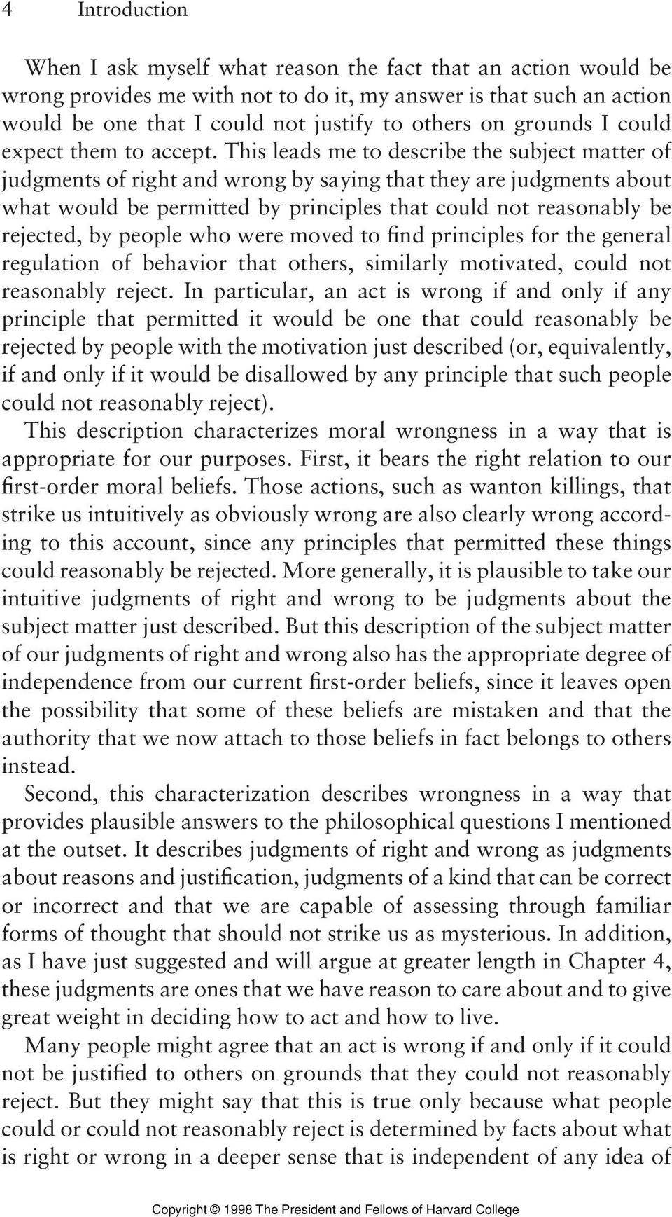 This leads me to describe the subject matter of judgments of right and wrong by saying that they are judgments about what would be permitted by principles that could not reasonably be rejected, by