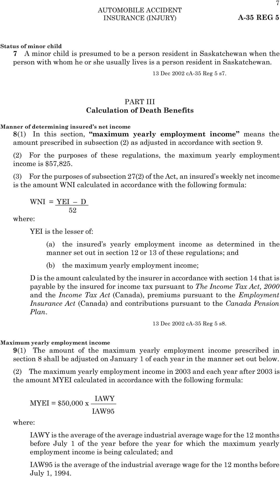 PART III Calculation of Death Benefits Manner of determining insured s net income 8(1) In this section, maximum yearly employment income means the amount prescribed in subsection (2) as adjusted in