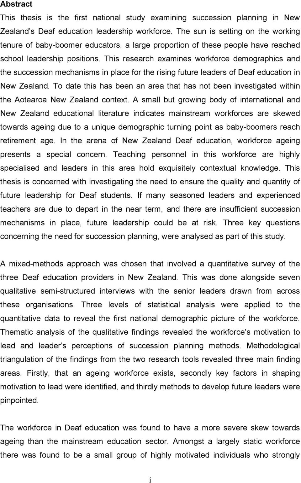 This research examines workforce demographics and the succession mechanisms in place for the rising future leaders of Deaf education in New Zealand.