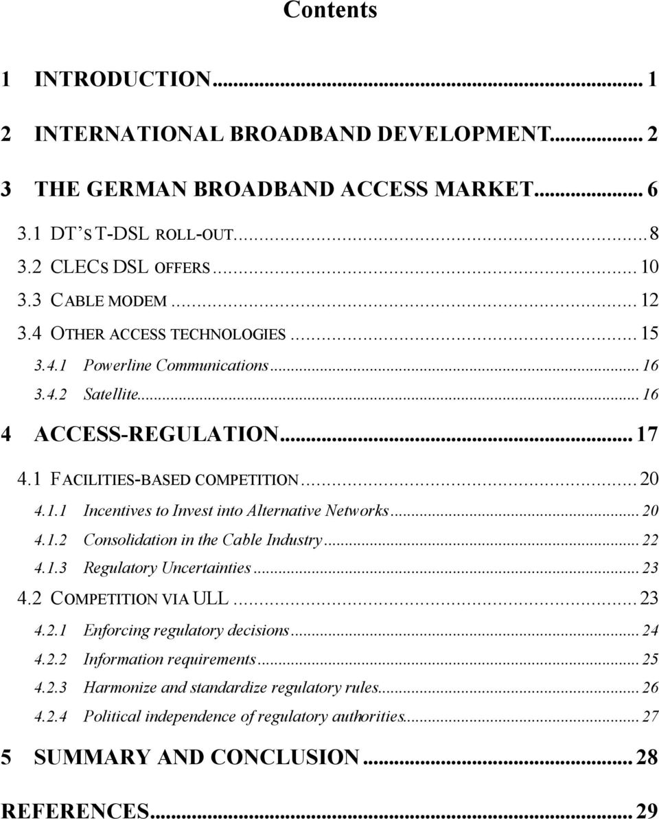..20 4.1.2 Consolidation in the Cable Industry...22 4.1.3 Regulatory Uncertainties...23 4.2 COMPETITION VIA ULL...23 4.2.1 Enforcing regulatory decisions...24 4.2.2 Information requirements.