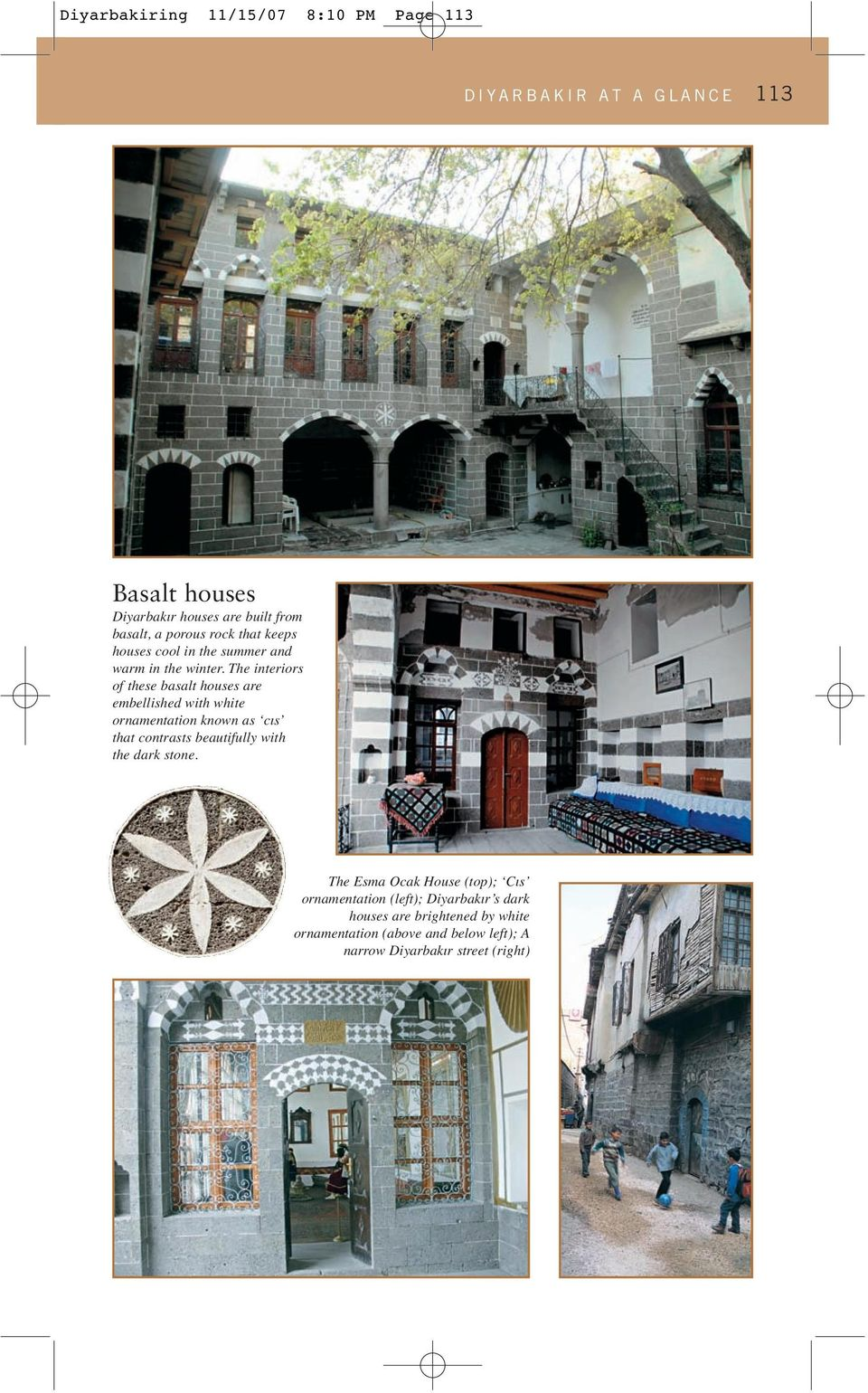 The interiors of these basalt houses are embellished with white ornamentation known as cıs that contrasts beautifully with the