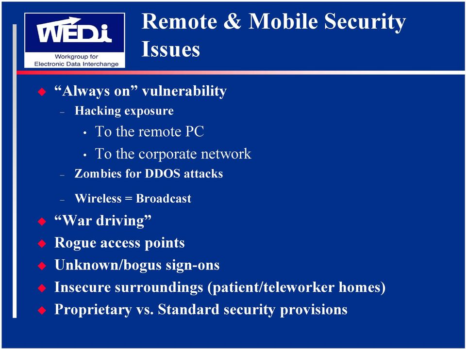 Broadcast War driving Rogue access points Unknown/bogus sign-ons Insecure