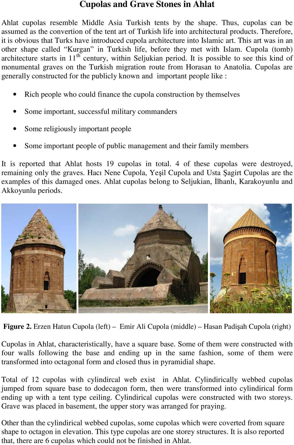 This art was in an other shape called Kurgan in Turkish life, before they met with Islam. Cupola (tomb) architecture starts in 11 th century, within Seljukian period.