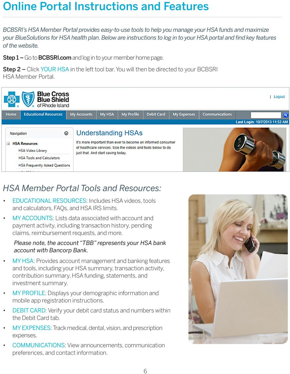 You will then be directed to your BCBSRI HSA Member Portal. HSA Member Portal Tools and Resources: EDUCATIONAL RESOURCES: Includes HSA videos, tools and calculators, FAQs, and HSA IRS limits.