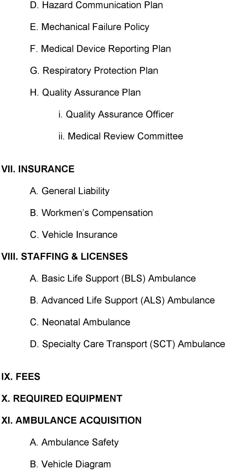 Workmen s Compensation C. Vehicle Insurance VIII. STAFFING & LICENSES A. Basic Life Support (BLS) Ambulance B.
