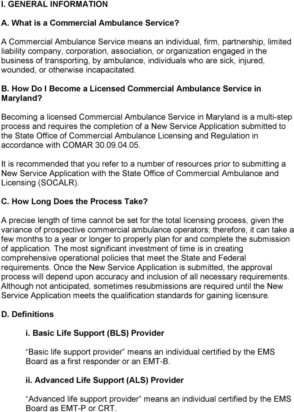 individuals who are sick, injured, wounded, or otherwise incapacitated. B. How Do I Become a Licensed Commercial Ambulance Service in Maryland?