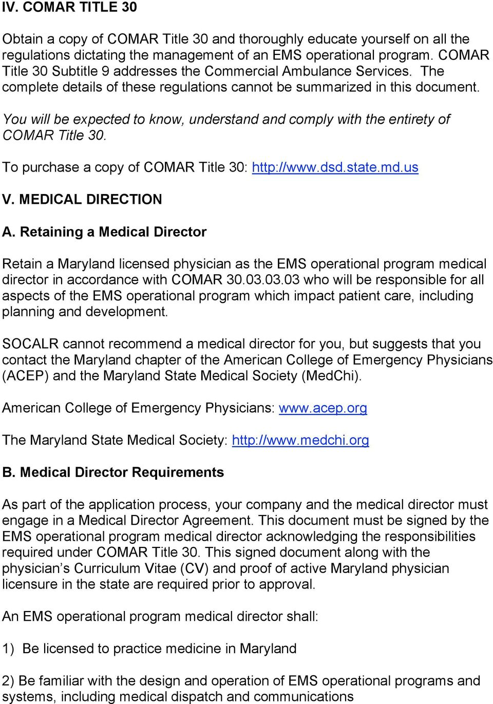 You will be expected to know, understand and comply with the entirety of COMAR Title 30. To purchase a copy of COMAR Title 30: http://www.dsd.state.md.us V. MEDICAL DIRECTION A.