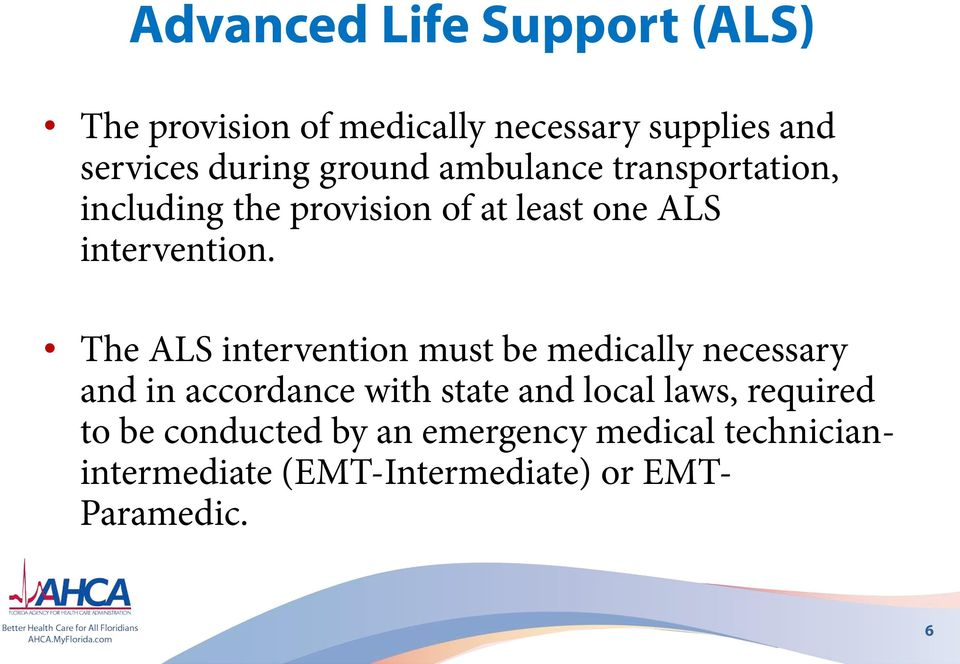 The ALS intervention must be medically necessary and in accordance with state and local laws,