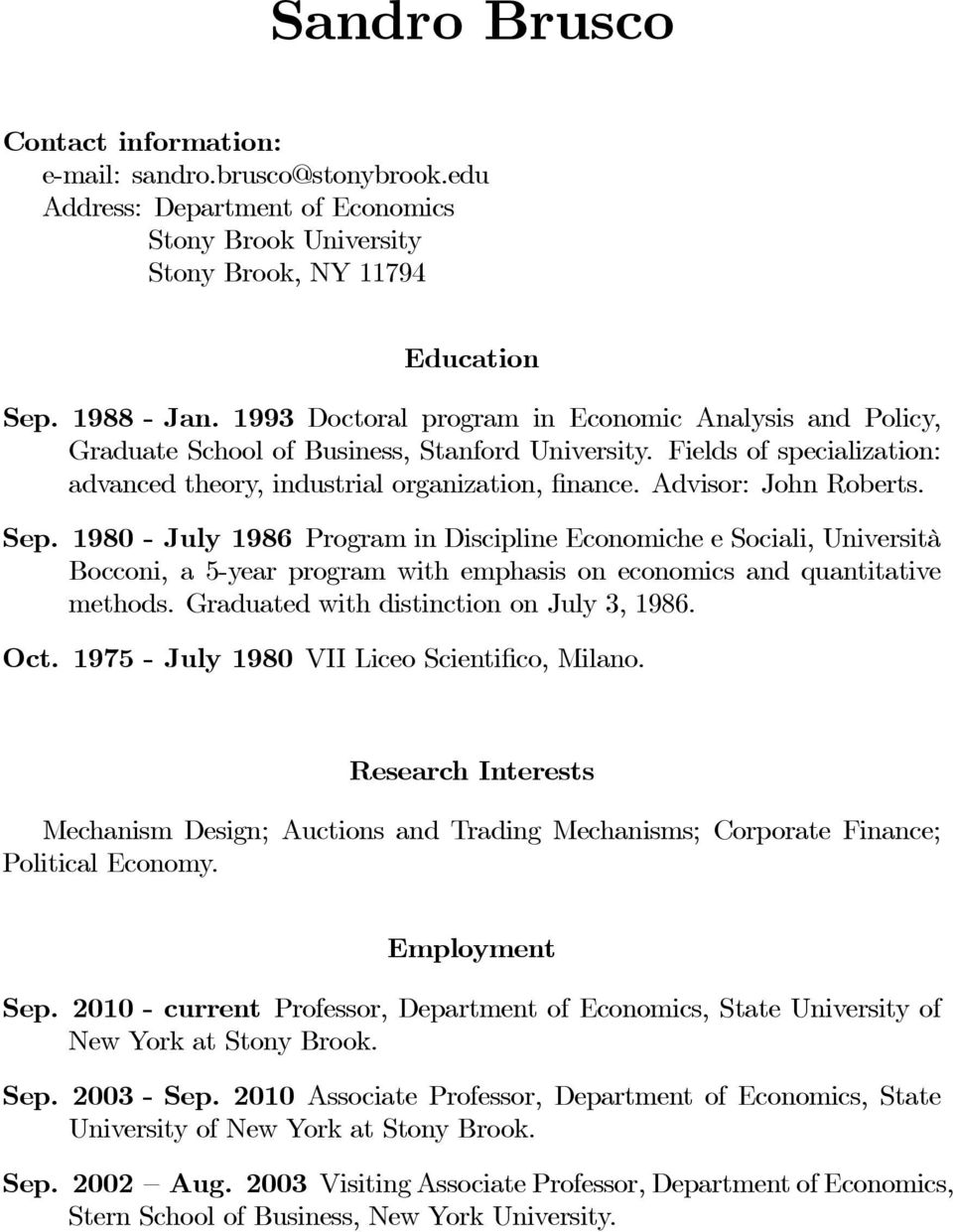 Advisor: John Roberts. Sep. 1980 - July 1986 Program in Discipline Economiche e Sociali, Università Bocconi, a 5-year program with emphasis on economics and quantitative methods.
