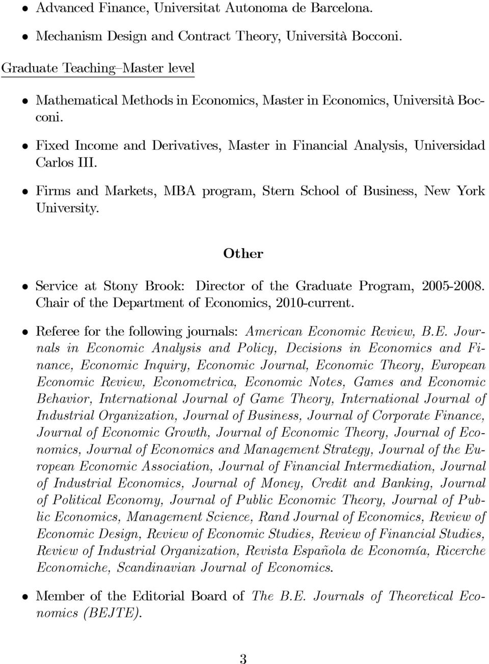 Firms and Markets, MBA program, Stern School of Business, New York University. Other Service at Stony Brook: Director of the Graduate Program, 2005-2008.