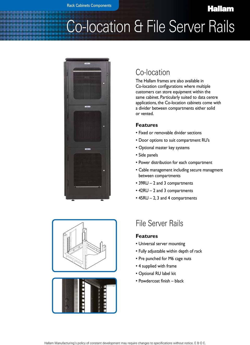 Fixed or removable divider sections Door options to suit compartment RU s Optional master key systems Side panels Power distribution for each compartment Cable management including secure managment