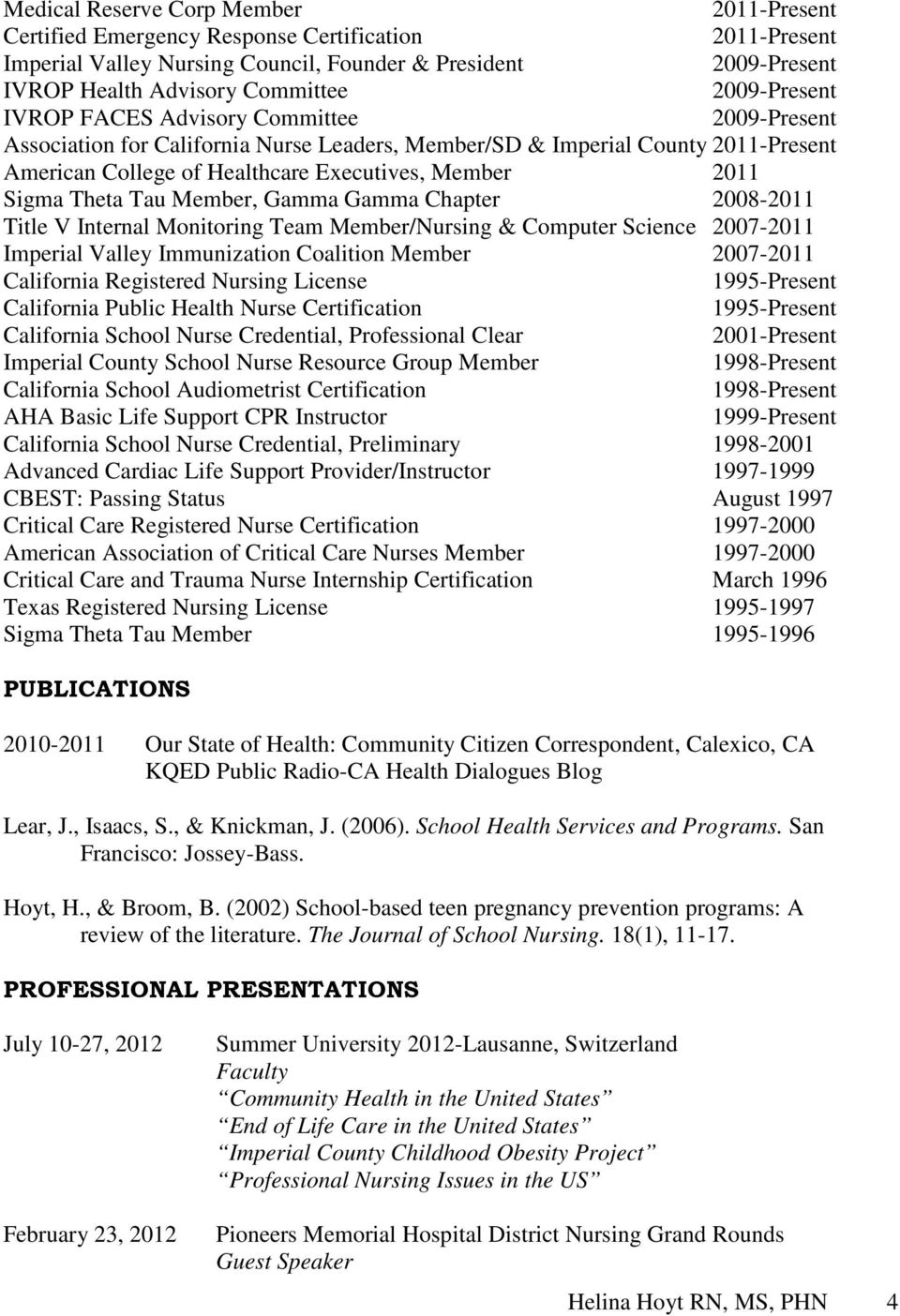Chapter 2008-2011 Title V Internal Monitoring Team Member/Nursing & Computer Science 2007-2011 Imperial Valley Immunization Coalition Member 2007-2011 California Registered Nursing License