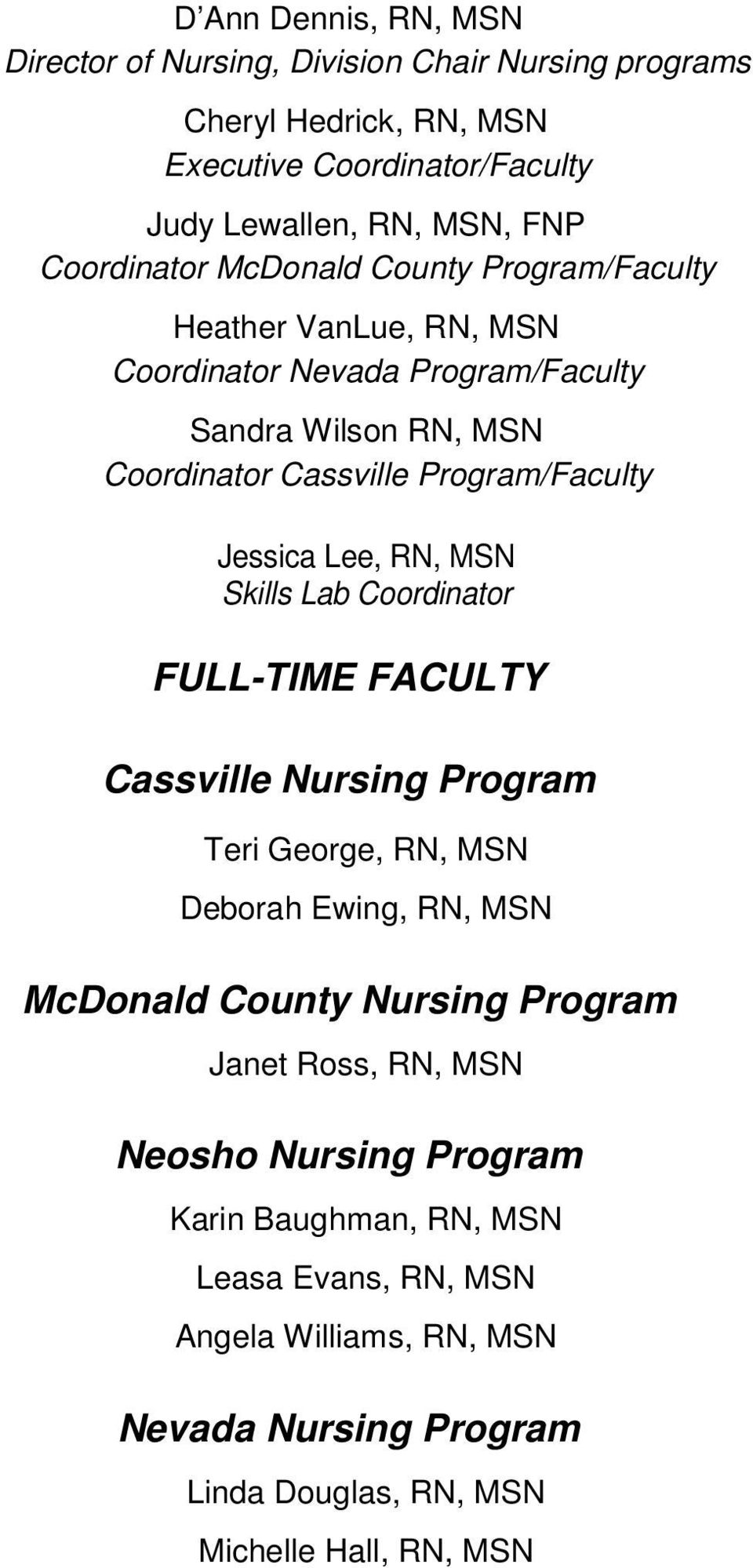 Jessica Lee, RN, MSN Skills Lab Coordinator FULL-TIME FACULTY Cassville Nursing Program Teri George, RN, MSN Deborah Ewing, RN, MSN McDonald County Nursing Program