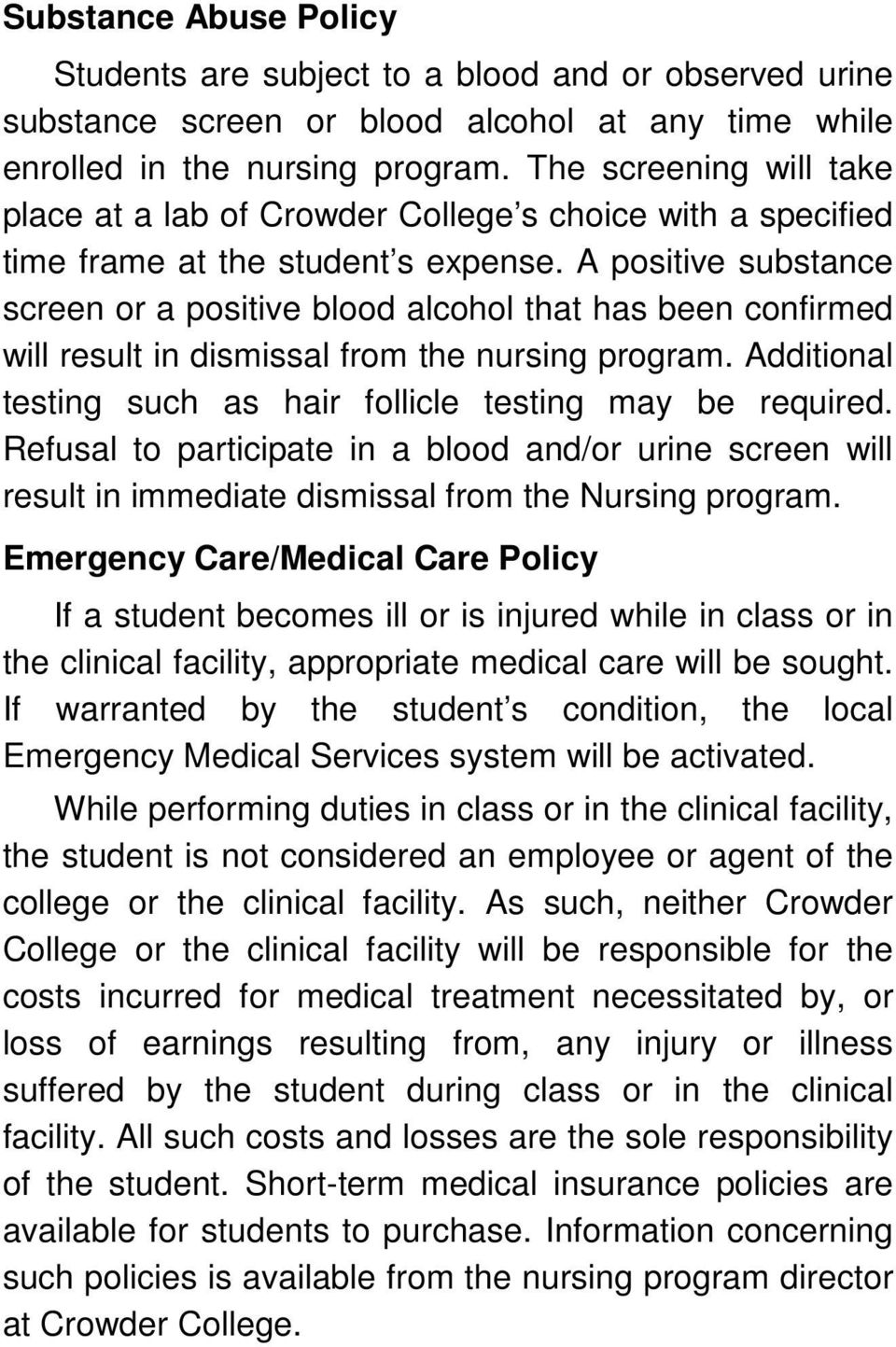 A positive substance screen or a positive blood alcohol that has been confirmed will result in dismissal from the nursing program. Additional testing such as hair follicle testing may be required.