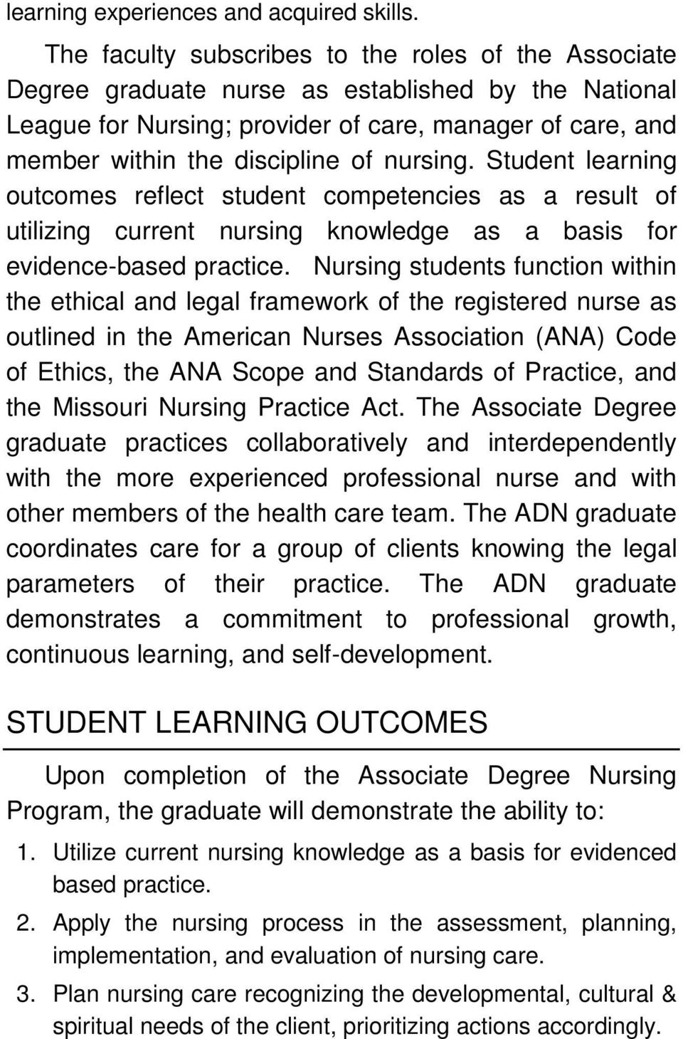 nursing. Student learning outcomes reflect student competencies as a result of utilizing current nursing knowledge as a basis for evidence-based practice.